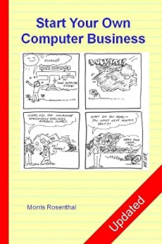 Start Your Own Computer Business: Building a Successful PC Repair and Service Business by Supporting Customers and Managing Money by [Rosenthal, Morris]