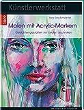 Künstlerwerkstatt: Malen mit Acrylic-Markern: Gesichter gestalten mit neuen Techniken