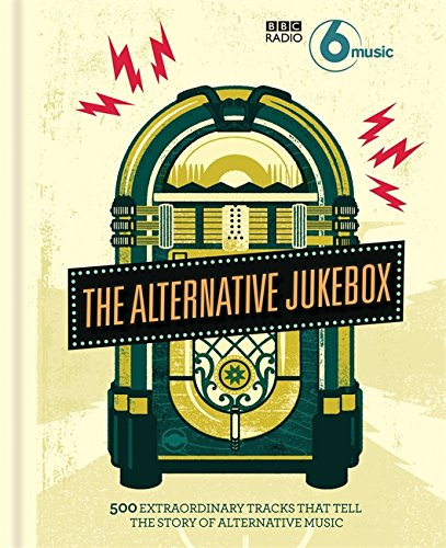 Buchseite und Rezensionen zu 'BBC Radio 6 Music's Alternative Jukebox: 500 Extraordinary Tracks That Tell the Story of Alternative Music' von BBC Radio 6 Music
