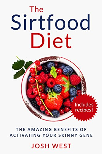 The Sirtfood Diet: The Amazing Benefits of Activating Your Skinny Gene, Including Recipes! (Healthy Diets and Fitness Series. Sirtfood, Smoothies, Paleo Book 1) (English Edition)