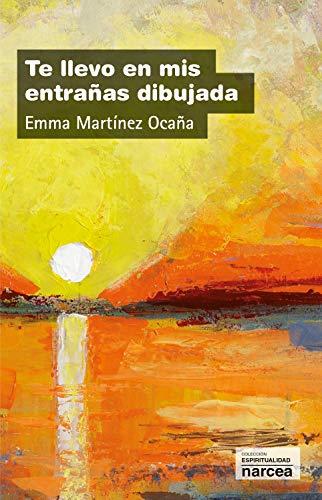 Te llevo en mis entrañas dibujada (Espiritualidad nº 277) por Emma Martínez Ocaña