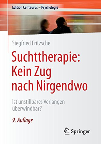 Suchttherapie: Kein Zug nach Nirgendwo: Ist unstillbares Verlangen überwindbar? (Edition Centaurus - Psychologie)