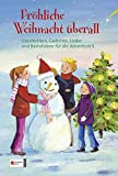 Fröhliche Weihnacht überall: Geschichten, Gedichte, Lieder und Bastelideen für die Adventszeit