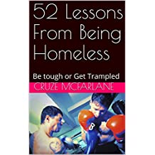 52 Lessons From Being Homeless: Be tough or Get Trampled (English Edition)