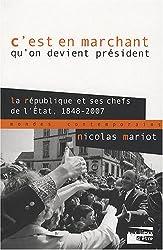 C'est en marchant qu'on devient président : La République et ses chefs de l'Etat 1848-2007