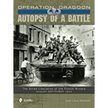 Operation Dragoon - Autopsy of a Battle: The Allied Liberation of the French Riviera - August-September 1944