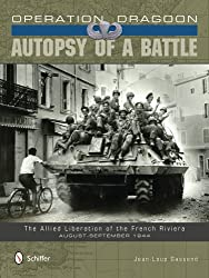Operation Dragoon: Autopsy of a Battle the Allied Liberation of the French Riviera August-September 1944