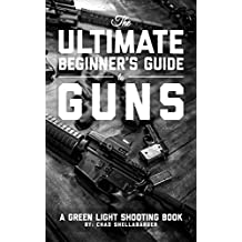 The Ultimate Beginner's Guide to Guns: A Green Light Shooting Book (English Edition)