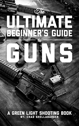 The ultimate beginners guide to guns a green light shooting book the ultimate beginners guide to guns a green light shooting book by shellabarger fandeluxe Choice Image