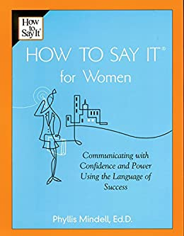 How To Say It for Women: Communicating with Confidence and Power Using the Language of Success par [Mindell, Phyllis]