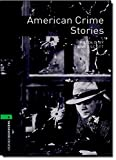 Oxford Bookworms Library: 10. Schuljahr, Stufe 3 - American Crime Stories: Reader (Oxford Bookworms Library. Crime & Mystery. Stage 6)