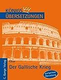 Der Gallische Krieg. Wortgetreue deutsche ?bersetzung der B?cher I bis VIII (K?nigs ?bersetzungen)