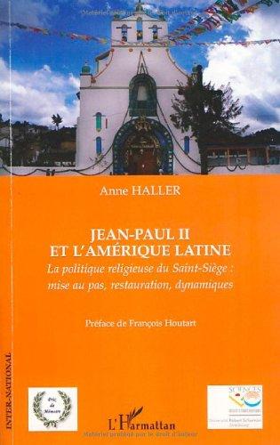 Jean-Paul II et l'Amérique latine : La politique religieuse du Saint-Siège : mise au pas, restauration, dynamiques