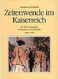 Zeitwende im Kaiserreich. Die Wiener Ringstrasse. Architektur und Gesellschaft 1858-1906 - Marianne Bernhard