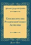 Geschichte des Pugatschewschen Aufruhrs (Classic Reprint)