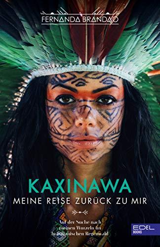 KAXINAWA Meine Reise zurück zu mir: Auf der Suche nach meinen Wurzeln im brasilianischen Regenwald