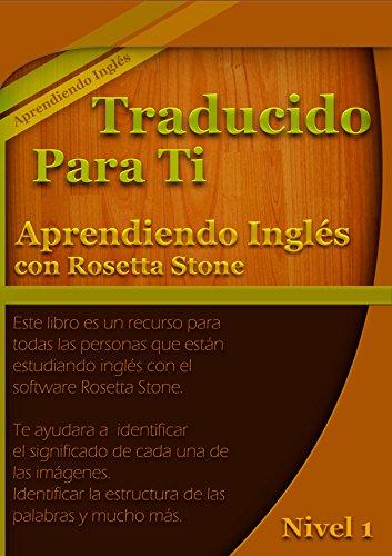 Traducido Para Ti.: De Rosetta Stone oraciones traducidos a español. por Alejandro Valencia Custodio