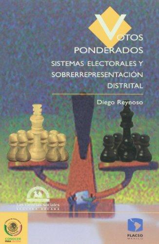 Votos ponderados/ Pondered Votes: Sistemas Electorales Y Sobrerrepresentacion Distrital/ Electoral Systems and Local Overrepresentation