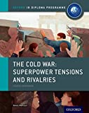 Oxford IB Diploma Programme: The Cold War - Superpower Tensions and Rivalries: IB History Course Book: The Only DP Resources Developed with the IB
