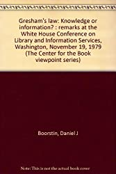 Gresham's law: Knowledge or information? : remarks at the White House Conference on Library and Information Services, Washington, November 19, 1979 (The Center for the Book viewpoint series)