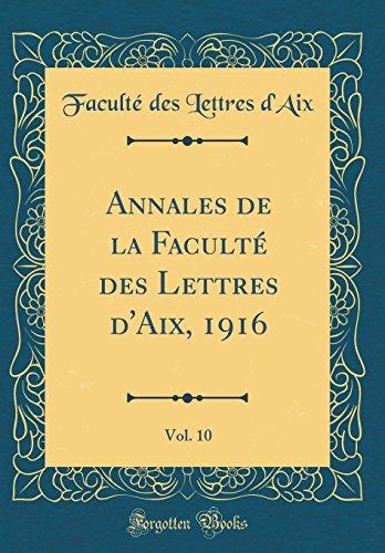 Annales de la Faculté Des Lettres d'Aix, 1916, Vol. 10 (Classic Reprint) par Faculte Des Lettres D'Aix