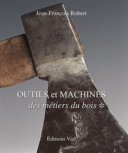 Outils et machines des métiers du bois : Tome 1