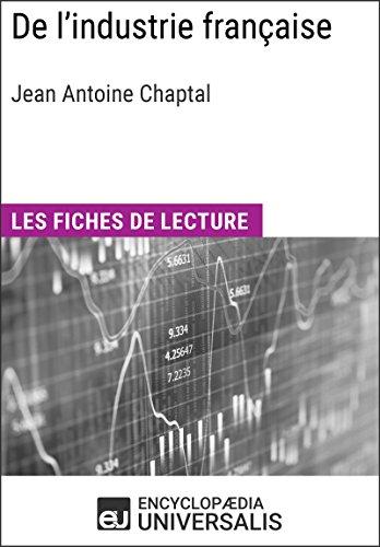 De l'industrie française de Jean Antoine Chaptal: Les Fiches de lecture d'Universalis par Encyclopaedia Universalis