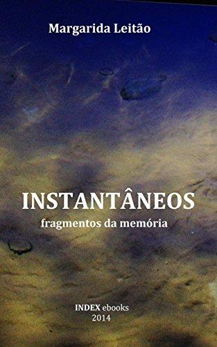Instantâneos: fragmentos da memória (Portuguese Edition) por Margarida Leitão