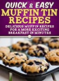 Image de Muffin Tin Recipes: Delicious muffin recipes for a more exciting breakfast in minutes