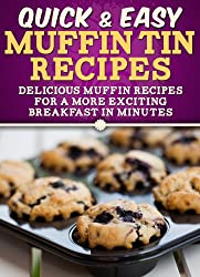 Muffin Tin Recipes: Delicious muffin recipes for a more exciting breakfast in minutes. (Quick and Easy Series) (English Edition)