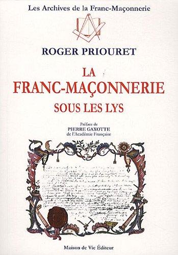 La franc-maçonnerie sous les lys par Roger Priouret