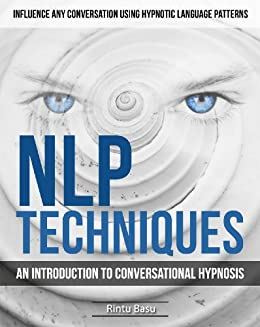 NLP Techniques: An introduction to Conversational Hypnosis (Influence Any Conversation Using Hypnotic Language Patterns and Your Persuasion Skills Book 1) (English Edition) par [Basu, Rintu]