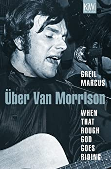 When That Rough God Goes Riding. Über Van Morrison von [Marcus, Greil]