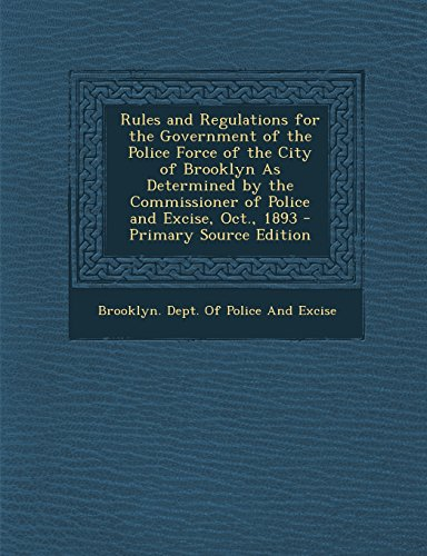 Rules and Regulations for the Government of the Police Force of the City of Brooklyn as Determined by the Commissioner of Police and Excise, Oct., 189