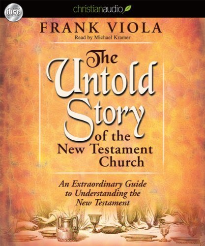 The Untold Story of the New Testament Church: An Extraordinary Guide to Understanding the New Testament by Frank Viola (2010-05-01)