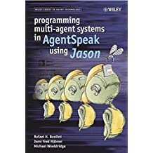 Programming Multi-agent Systems in AgentSpeak Using Jason (Wiley Series in Agent Technology)