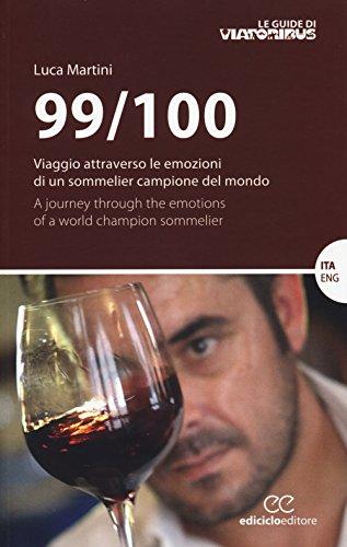 99/100. Viaggio attraverso le emozioni di un sommelier campione del mondo. Ediz. italiana e inglese