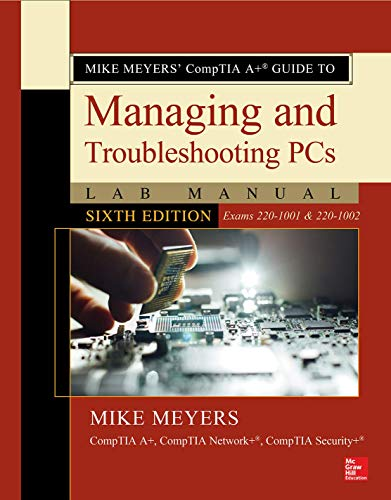 Mike Meyers' Comptia A+ Guide to Managing and Troubleshooting PCs Lab Manual, Sixth Edition (Exams 220-1001 & 220-1002) por Mike Meyers