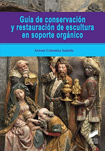 Guía de conservación y restauración De Escultura En Soporte orgánico: 53 (Ciencias sociales y humanidades)