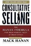 Consultative Selling: The Hanan Formula for High-Margin Sales at High Levels by Mack Hanan (2011-03-15)