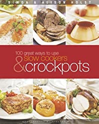 100 Ways to Use Slow Cookers and Crockpots by Alison Holst (2006-06-03)
