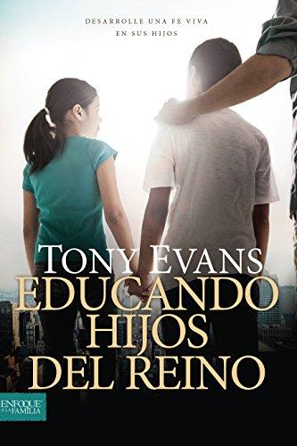 Educando hijos del reino: Desarrolle una fe viva en sus hijos por Tony Evans