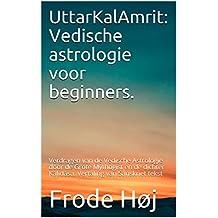 UttarKalAmrit: Vedische astrologie voor beginners. : Verdragen van de Vedische Astrologie door de Grote Mythogist en de dichter Kālidāsa. Vertaling van Sanskriet tekst