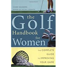 Golf Handbook for Women: The Complete Guide to Improving Your Game by Vivien Saunders (2000-05-30)