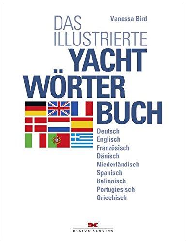 Das illustrierte Yachtwörterbuch: Deutsch - Englisch - Französisch - Dänisch - Niederländisch -Spanisch - Italienisch - Portugiesisch - Griechisch