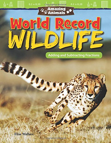 Amazing Animals: World Record Wildlife: Adding and Subtracting Fractions (Grade 5) (Mathematics Readers)