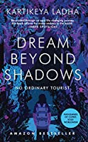 Dream Beyond Shadows: No Ordinary Tourist
