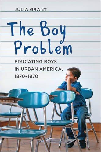 The Boy Problem: Educating Boys in Urban America, 1870-1970