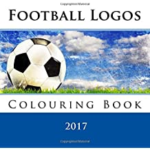 Football Logos 2017: Super colouring book which includes every logo from all the Worlds top football leagues including: U.S. Major League Soccer MLS, ... La Ligue & BRAZIL Campeonato Brasileiro.