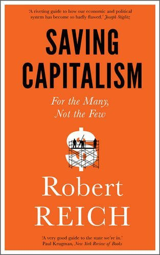Saving Capitalism: For The Many, Not The Few by Robert Reich (2016-06-02)